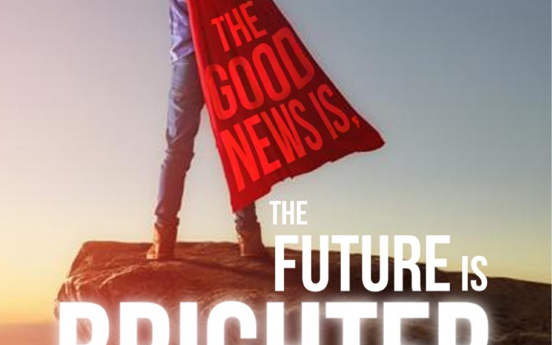The Future Is Brighter Than You Think